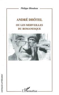 André Dhôtel ou Les merveilles du romanesque - PhilippeBlondeau