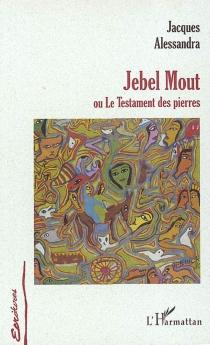 Jebel Mout ou Le testament des pierres - JacquesAlessandra