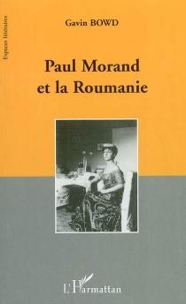 Paul Morand et la Roumanie - GavinBowd