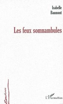 Les feux somnambules - IsabelleBaumont