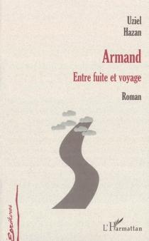 Armand : entre fuite et voyage - UzielHazan