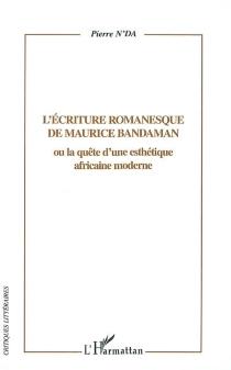 L'écriture romanesque de Maurice Bandaman ou La quête d'une esthétique africaine moderne - PierreN'Da