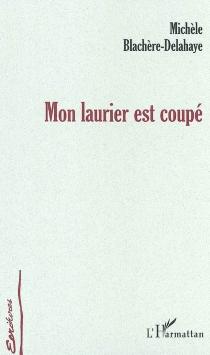 Mon laurier est coupé - MichèleBlachère-Delahaye