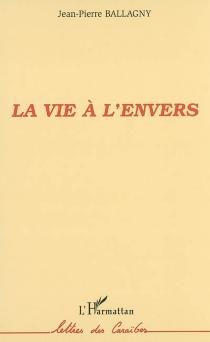 La vie à l'envers - Jean-PierreBallagny