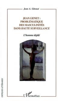 Jean Genet : problématique des masculinités dans Haute surveillance : l'homme déplié - Jean AntoninGitenet