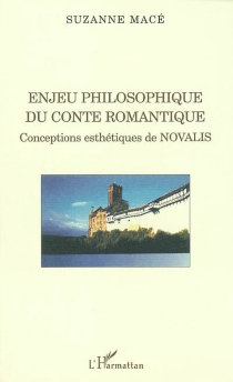 Enjeu philosophique du conte romantique : conceptions esthétiques de Novalis - SuzanneMacé