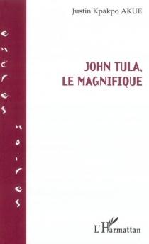 John Tula, le magnifique - Justin KpakpoAkue