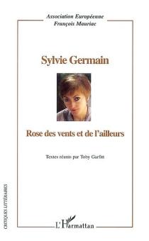 Sylvie Germain : rose des vents et de l'ailleurs -