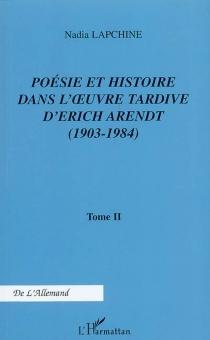 Poésie et histoire dans l'oeuvre tardive d'Erich Arendt (1903-1984) - NadiaLapchine