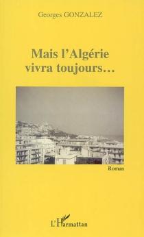 Mais l'Algérie vivra toujours... - GeorgesGonzalez