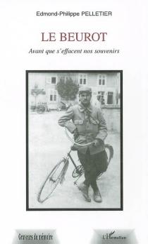 Le Beurot : avant que s'effacent nos souvenirs - Edmond-PhilippePelletier
