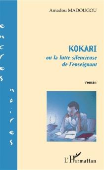 Kokari ou La lutte silencieuse de l'enseignant - AmadouMadougou