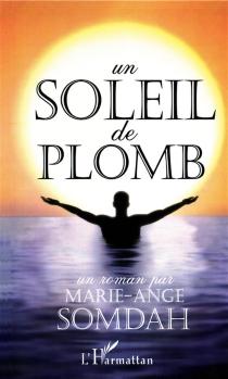 Un soleil de plomb - Marie-AngeSomdah