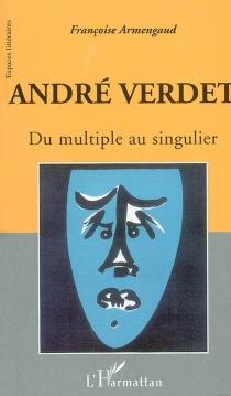 André Verdet, du multiple au singulier - FrançoiseArmengaud