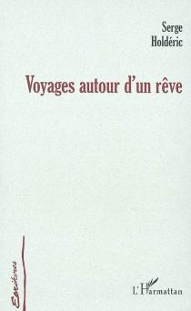 Voyages autour d'un rêve - SergeHolderic