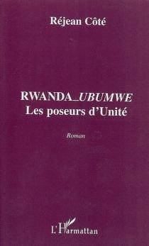 Rwanda-Ubumwe : les poseurs d'unité - RéjeanCôte