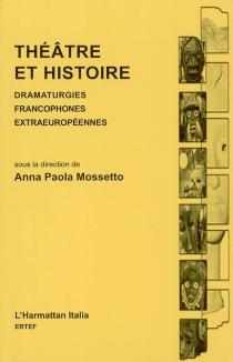 Théâtre et histoire : dramaturgies francophones extraeuropéennes -