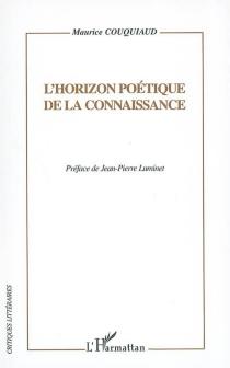 L'horizon poétique de la connaissance - MauriceCouquiaud