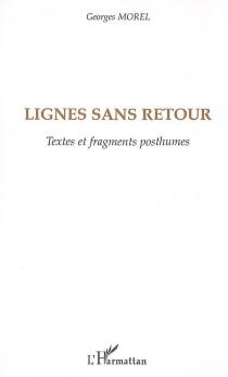 Lignes sans retour : textes et fragments posthumes - GeorgesMorel