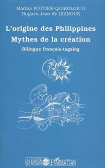 L'origine des Philippines : mythes de la création - Hugues Jean deDianoux