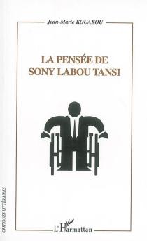 La pensée de Sony Labou Tansi - Jean-MarieKouakou