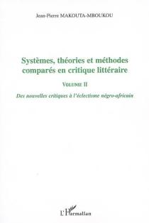 Systèmes, théories et méthodes comparés en critique littéraire - Jean-PierreMakouta-Mboukou