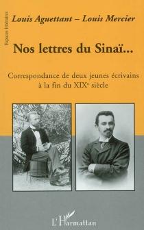 Nos lettres du Sinaï... : correspondance de deux jeunes écrivains à la fin du XIXe siècle, 1889-1902 - LouisAguettant
