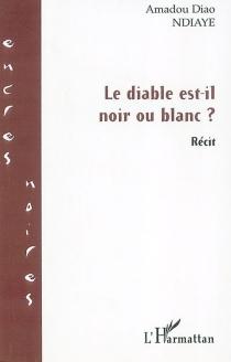 Le diable est-il noir ou blanc ? - Amadou DiaoNdiaye