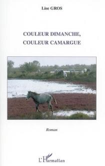 Couleur dimanche, couleur Camargue - LiseGros