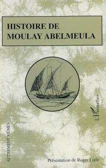 Histoire de Moulay Abelmeula : le triomphe de l'amour et de la vertu, dans l'esclavage et sur le trône : ou Histoire de Moulay Abelmeula, écrite sur ses propres mémoires -