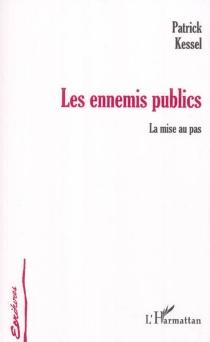 Les ennemis publics : la mise au pas - PatrickKessel