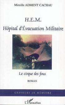 Hôpital d'évacuation militaire : le cirque des fous - MireilleAdment