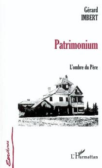 Patrimonium : l'ombre du père - GérardImbert