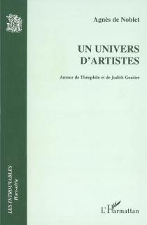 Un univers d'artistes : autour de Théophile et de Judith Gautier : dictionnaire - Agnès deNoblet