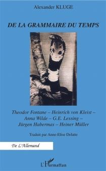 De la grammaire du temps : Theodore Fontane-Heinrich von Kleist-Anna Wilde-G.E. Lessing-Jürgen Habernas-Heiner Müller - Anne-EliseDelatte