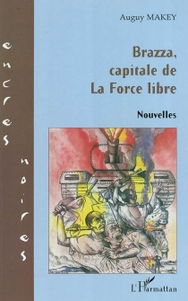 Brazza, capitale de la Force libre - Auguy Makey