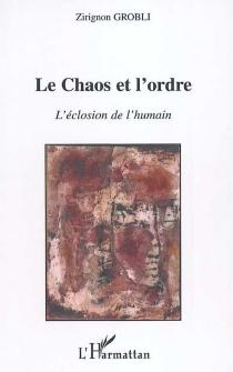 Le chaos et l'ordre : l'éclosion de l'humain - ZirignonGrobli