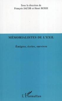 Mémorialistes de l'exil : émigrer, écrire, survivre -
