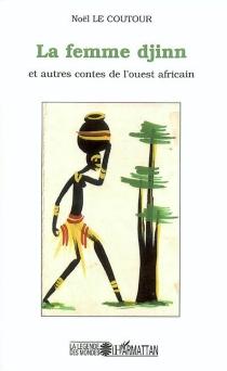 La femme djinn : et autres contes de l'Ouest africain - NoëlLe Coutour