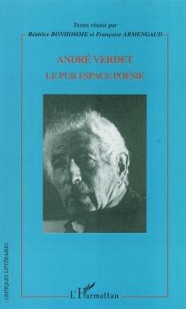 André Verdet, le pur espace poésie : actes du Colloque -