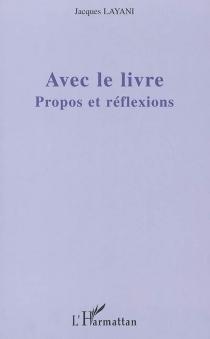 Avec le livre : propos et réflexions - JacquesLayani