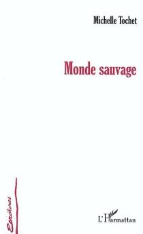 Monde sauvage - MichelleTochet