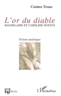 L'or du diable : Baudelaire et Caroline Dufays : fiction analytique - Cosimo Trono
