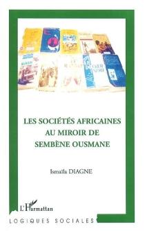 Les sociétés africaines au miroir de Sembène Ousmane - IsmaïlaDiagne