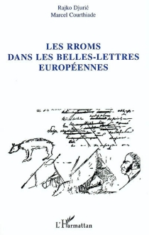 Les Rroms (Tsiganes d'origine indienne) dans les belles-lettres européennes| Suivi de La Tiganiada, de Ion Budai-Deleanu -