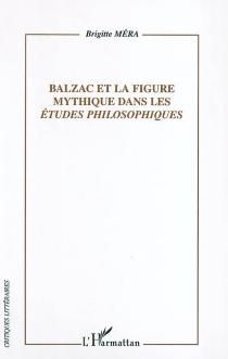 Balzac et la figure mythique dans les Etudes philosophiques - BrigitteMéra