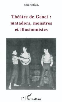 Théâtre de Genet : matadors, monstres et illusionnistes - HédiKhelil