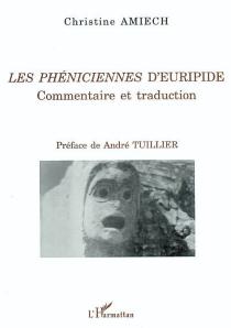 Les phéniciennes d'Euripide : commentaire et traduction - ChristineAmiech
