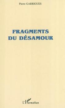 Fragments d'un désamour - PierreGarrigues