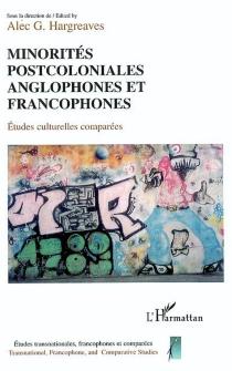 Minorités postcoloniales anglophones et francophones : études culturelles comparées -